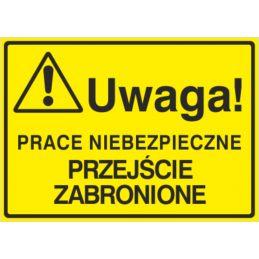 Tablica: Uwaga! Prace niebezpieczne przejście zabronione